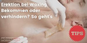 erektion-beim-waxing-bekommen-verhindern