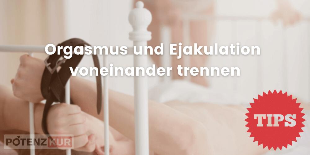 orgasmus-ejakulation-trennen